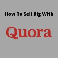 How To Sell Big On Quora