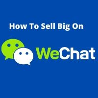 How To Sell Big On WeChat