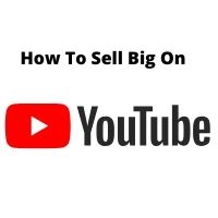 How To Sell Big On YouTube